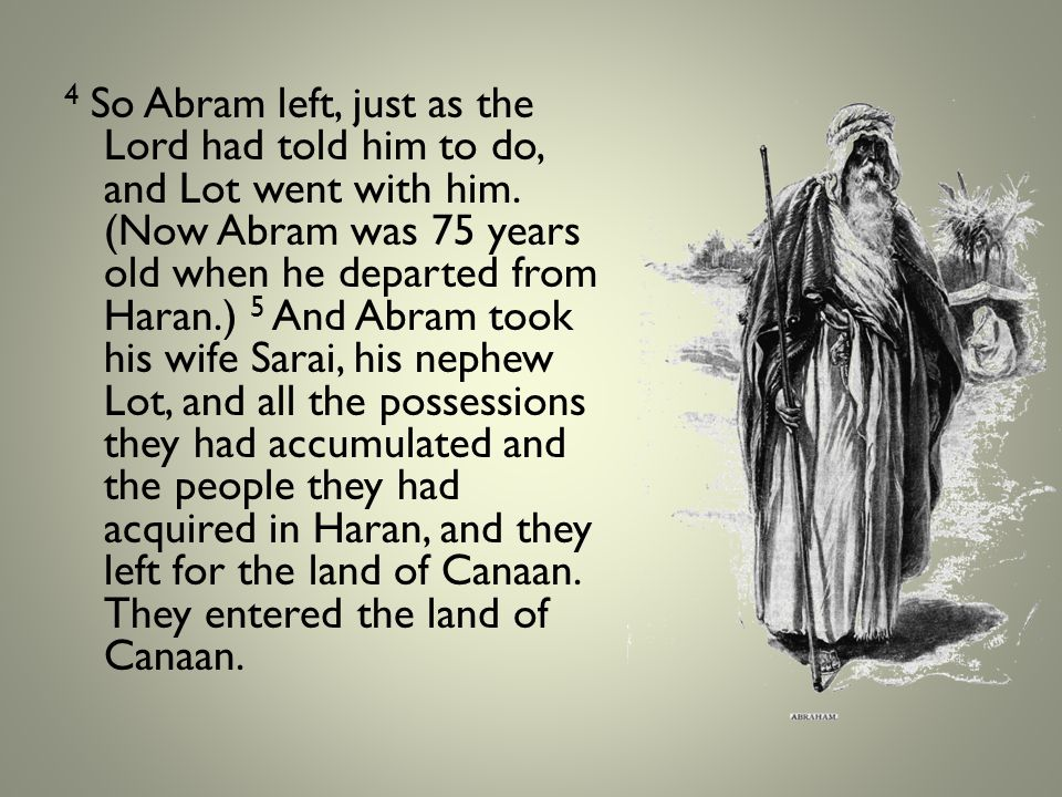 4 So Abram left, just as the Lord had told him to do, and Lot went with him.