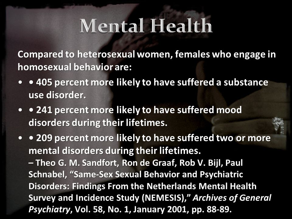 Compared to heterosexual women, females who engage in homosexual behavior are: 405 percent more likely to have suffered a substance use disorder.