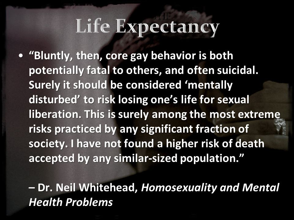 Bluntly, then, core gay behavior is both potentially fatal to others, and often suicidal.