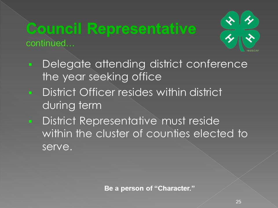  Delegate attending district conference the year seeking office  District Officer resides within district during term  District Representative must reside within the cluster of counties elected to serve.