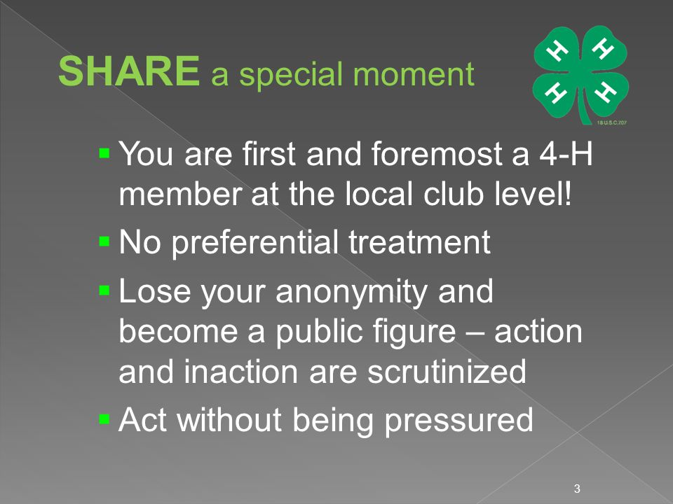 3 SHARE a special moment  You are first and foremost a 4-H member at the local club level.