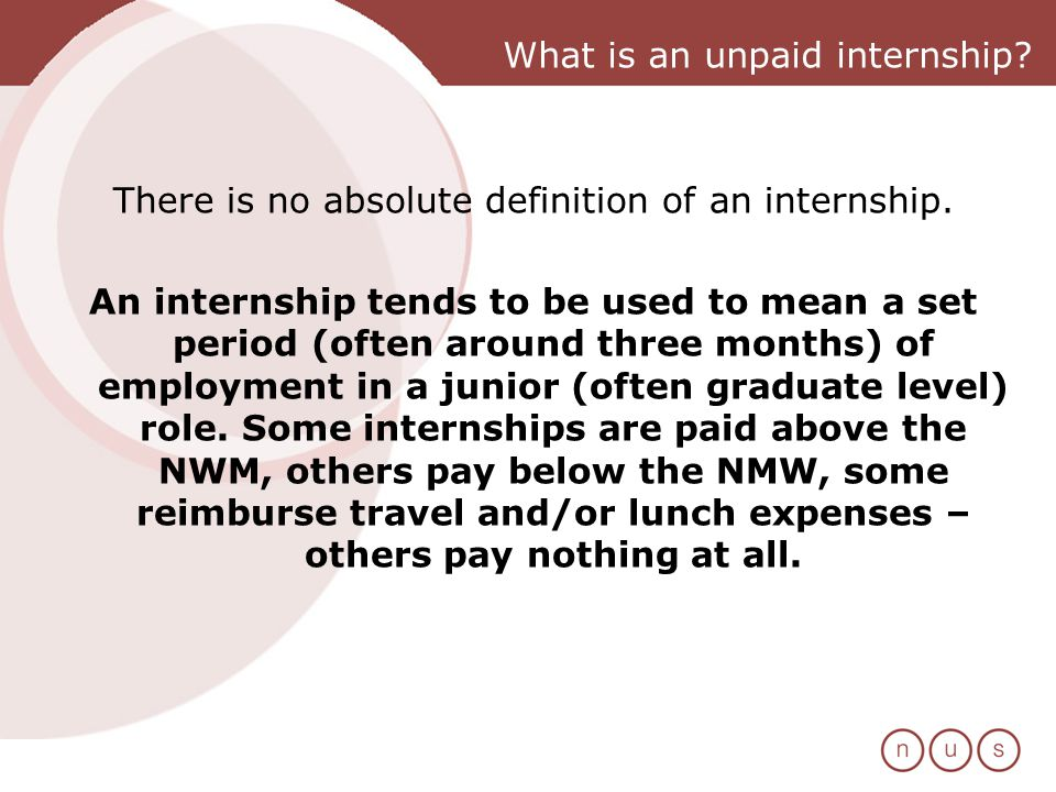 What is an unpaid internship. There is no absolute definition of an internship.