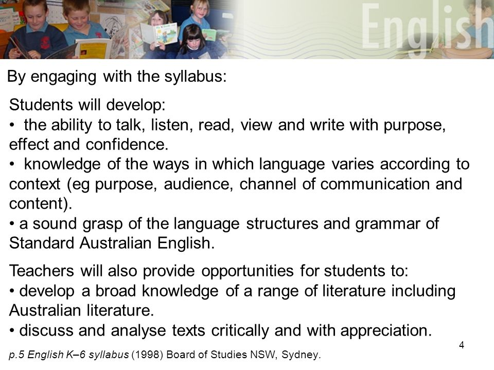 4 By engaging with the syllabus: Students will develop: the ability to talk, listen, read, view and write with purpose, effect and confidence.