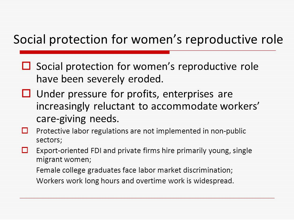 Social protection for women's reproductive role  Social protection for women's reproductive role have been severely eroded.