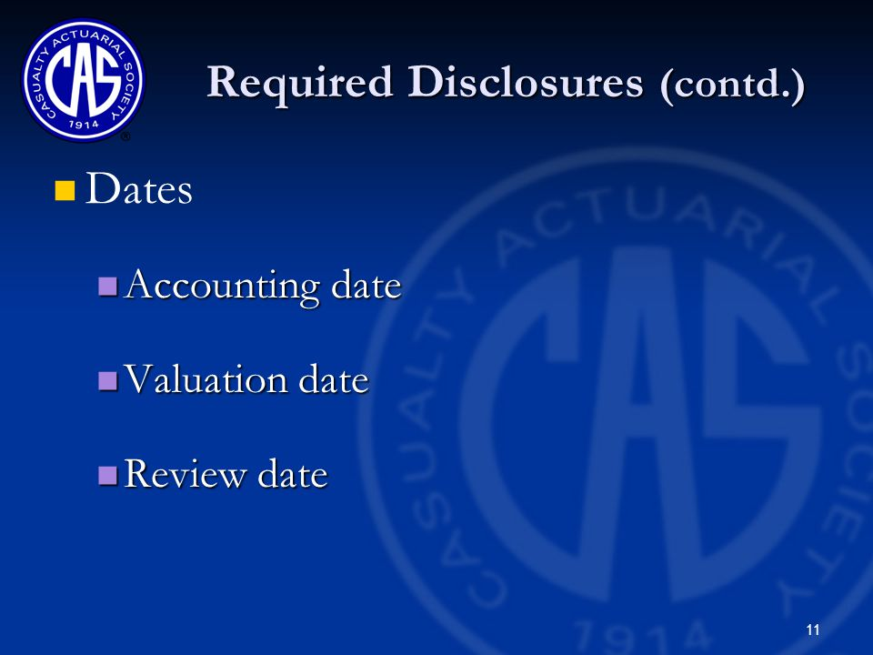 11 Required Disclosures (contd.) Dates Accounting date Accounting date Valuation date Valuation date Review date Review date