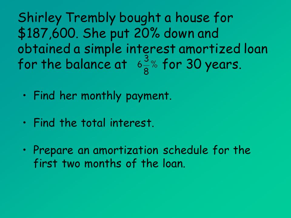 Amortization Schedule Steps: Find the interest on amount use – Use the simple interest formula.