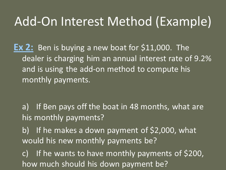 Add-On Interest Method (Example) Ex 2: Ben is buying a new boat for $11,000.