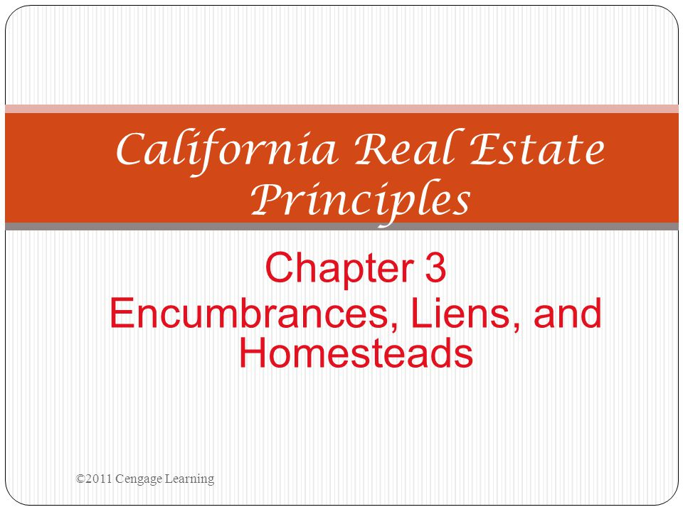 Chapter 3 Encumbrances, Liens, and Homesteads California Real Estate Principles ©2011 Cengage Learning