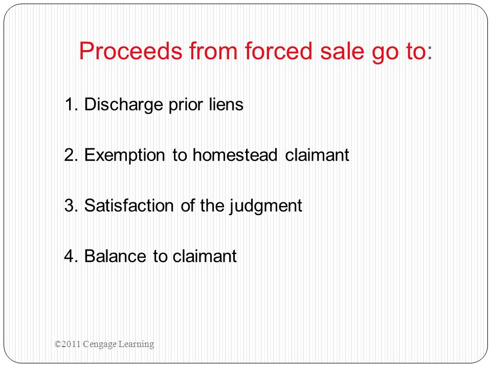 Proceeds from forced sale go to: 1. Discharge prior liens 2.