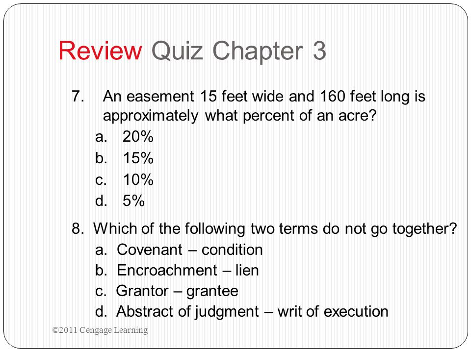 Review Quiz Chapter 3 7.An easement 15 feet wide and 160 feet long is approximately what percent of an acre.