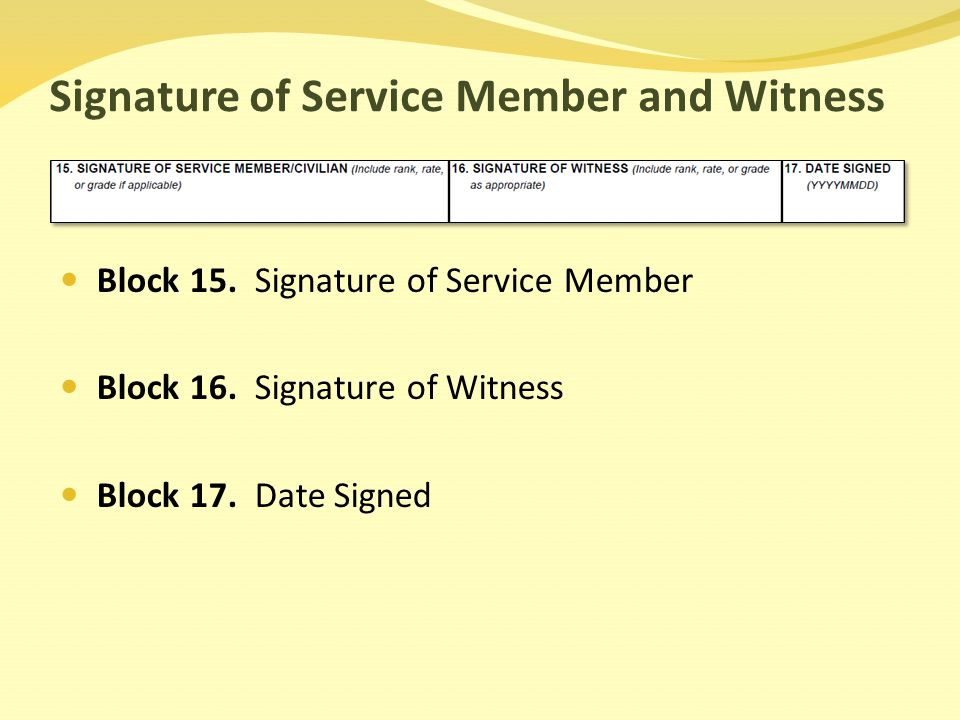 Signature of Service Member and Witness Block 15. Signature of Service Member Block 16.