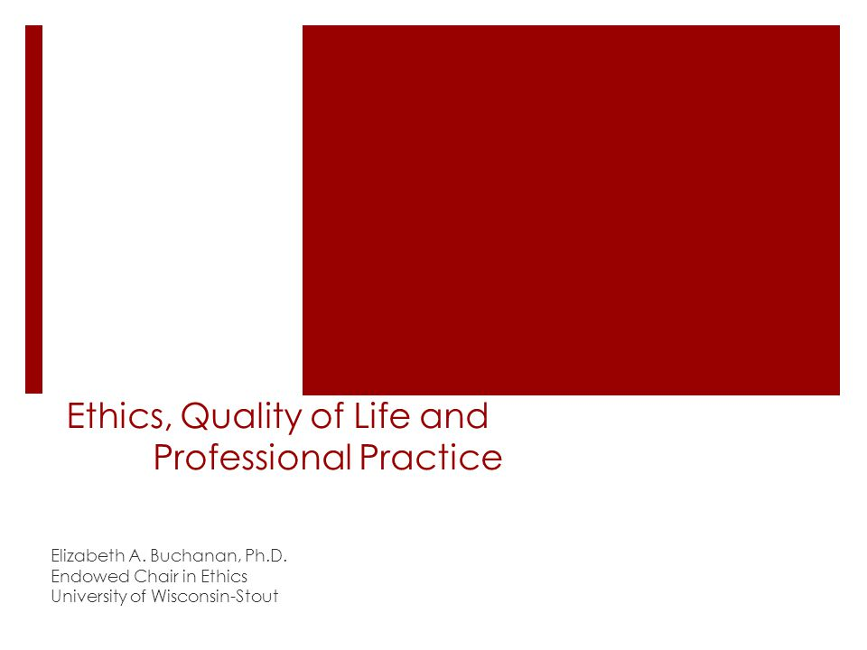 Ethics, Quality of Life and Professional Practice Elizabeth A.
