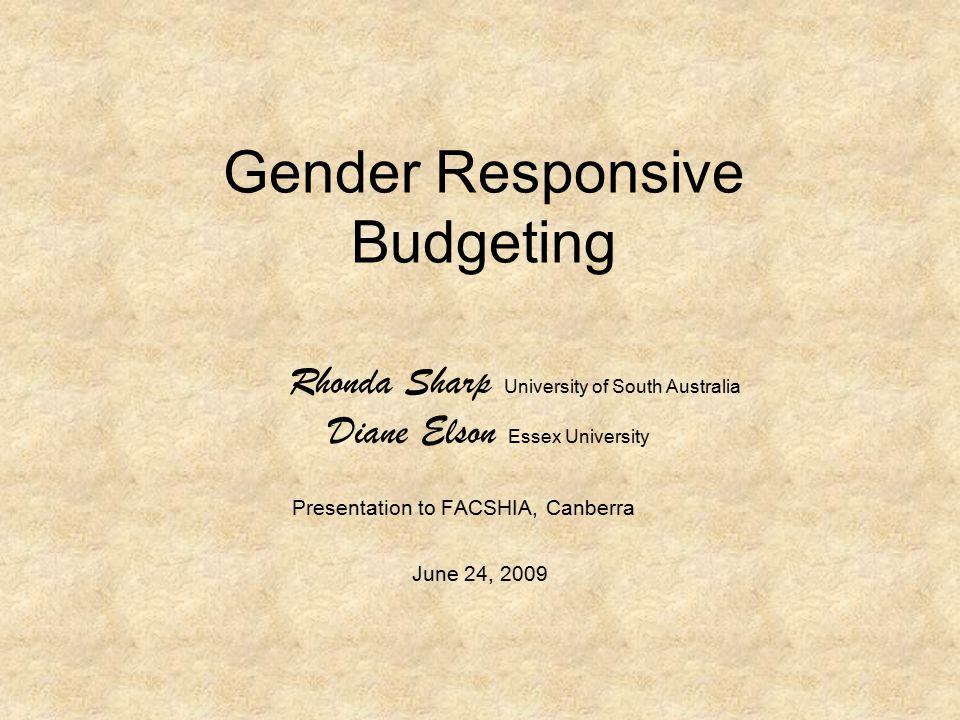 Gender Responsive Budgeting Rhonda Sharp University of South Australia Diane Elson Essex University Presentation to FACSHIA, Canberra June 24, 2009