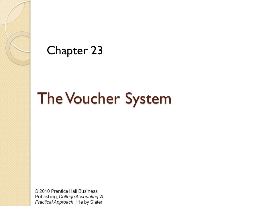 © 2010 Prentice Hall Business Publishing, College Accounting: A Practical Approach, 11e by Slater The Voucher System Chapter 23