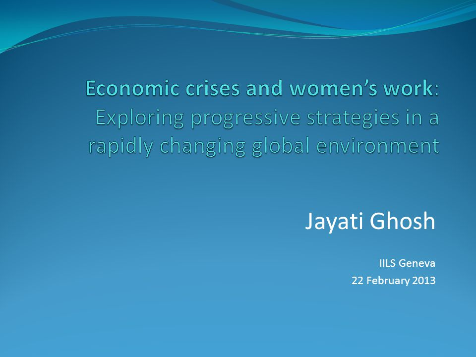Jayati Ghosh IILS Geneva 22 February 2013