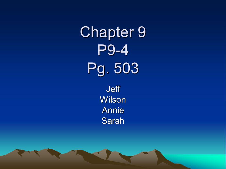 Chapter 9 P9-4 Pg. 503 JeffWilsonAnnieSarah