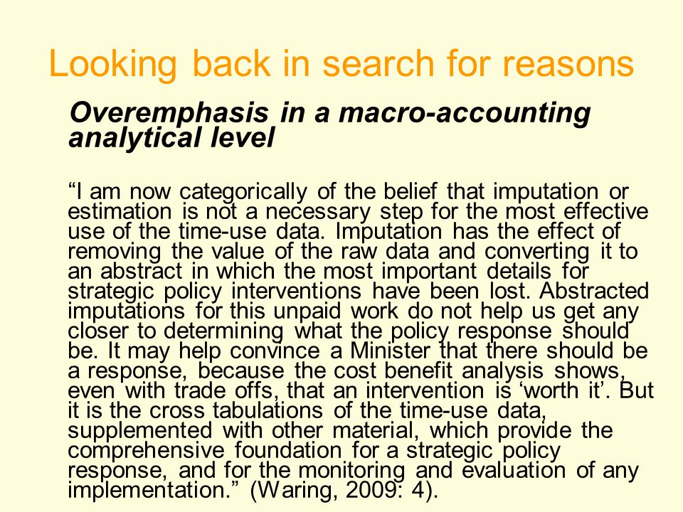 Looking back in search for reasons Overemphasis in a macro-accounting analytical level I am now categorically of the belief that imputation or estimation is not a necessary step for the most effective use of the time-use data.