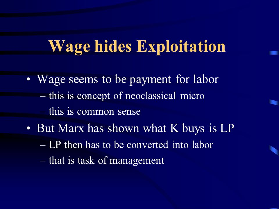 Exploitation Exploitation = surplus value (S) But wage hides S So exploitation disappears And labor seems to be fully paid for