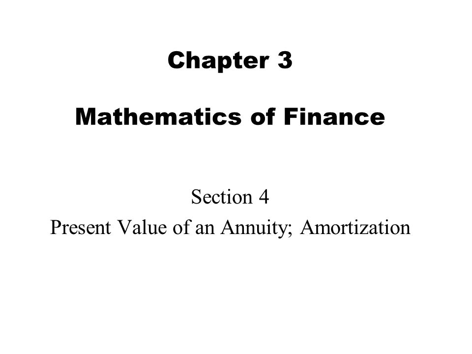 Chapter 3 Mathematics of Finance Section 4 Present Value of an Annuity; Amortization