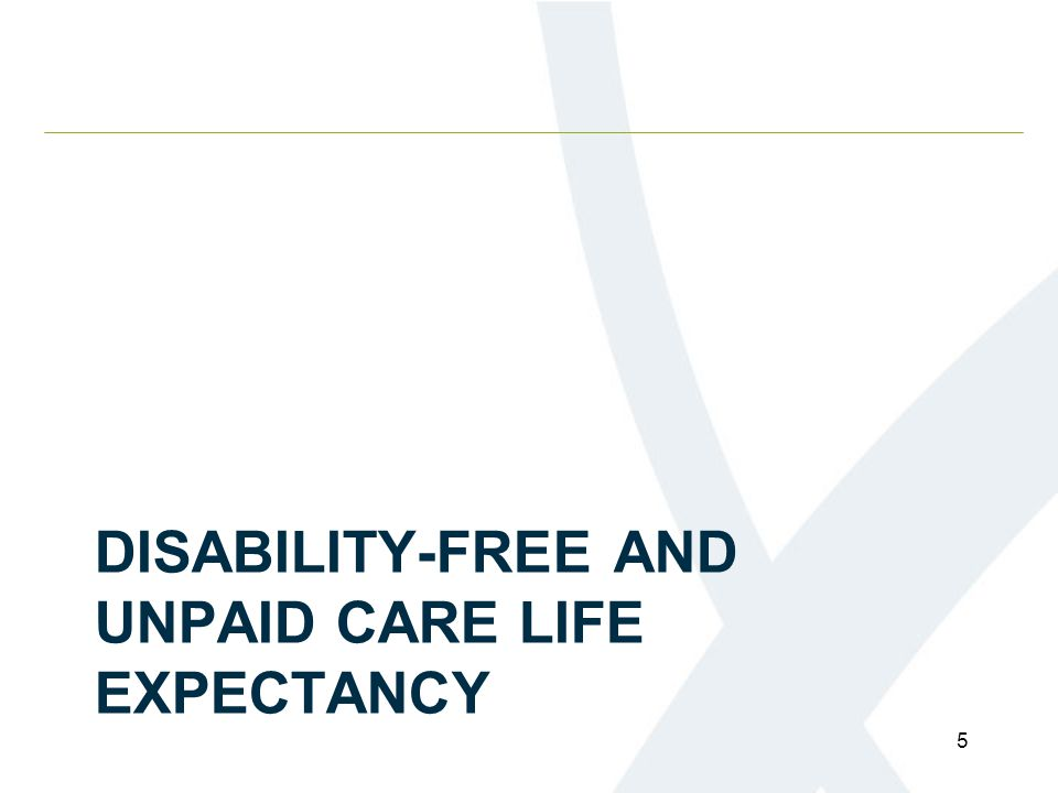 DISABILITY-FREE AND UNPAID CARE LIFE EXPECTANCY 5