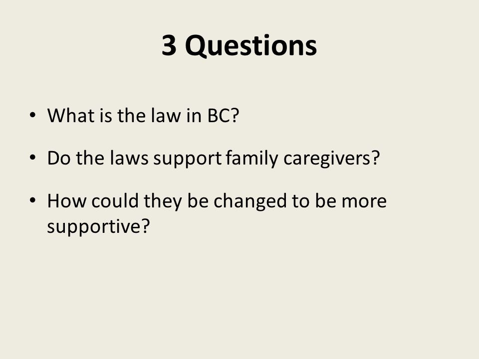 3 Questions What is the law in BC. Do the laws support family caregivers.