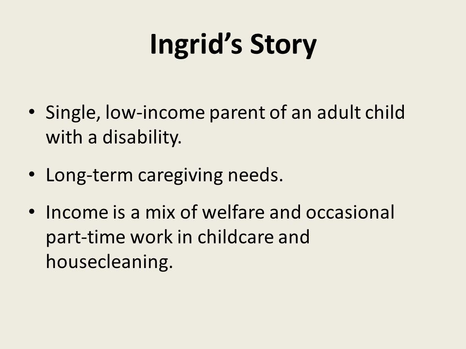Ingrid's Story Single, low-income parent of an adult child with a disability.