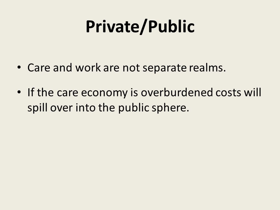 Private/Public Care and work are not separate realms.