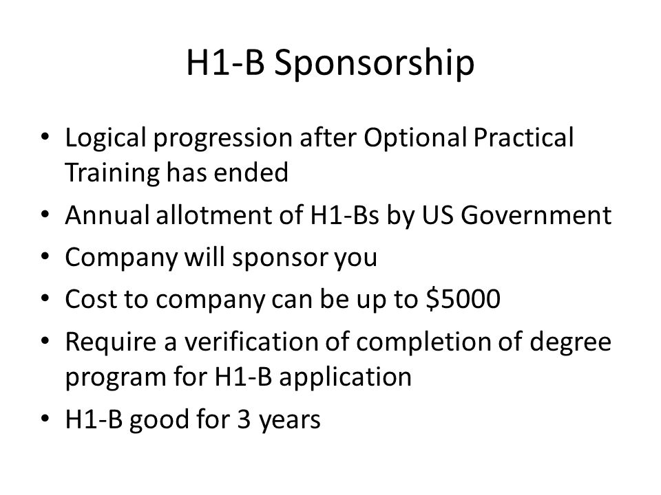 H1-B Sponsorship Logical progression after Optional Practical Training has ended Annual allotment of H1-Bs by US Government Company will sponsor you C