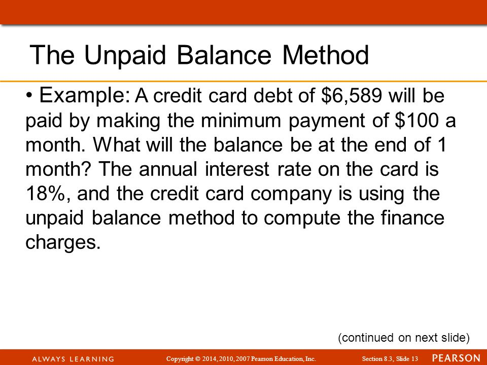 Copyright © 2014, 2010, 2007 Pearson Education, Inc.Section 8.3, Slide 13 Example: A credit card debt of $6,589 will be paid by making the minimum payment of $100 a month.