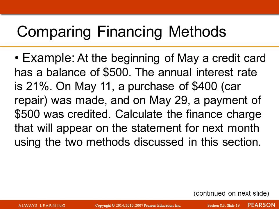 Copyright © 2014, 2010, 2007 Pearson Education, Inc.Section 8.3, Slide 19 Example: At the beginning of May a credit card has a balance of $500.