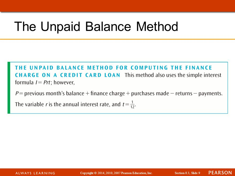 Copyright © 2014, 2010, 2007 Pearson Education, Inc.Section 8.3, Slide 20 Solution: Comparing Financing Methods unpaid balance method - $7.15 average daily balance method - $12.89