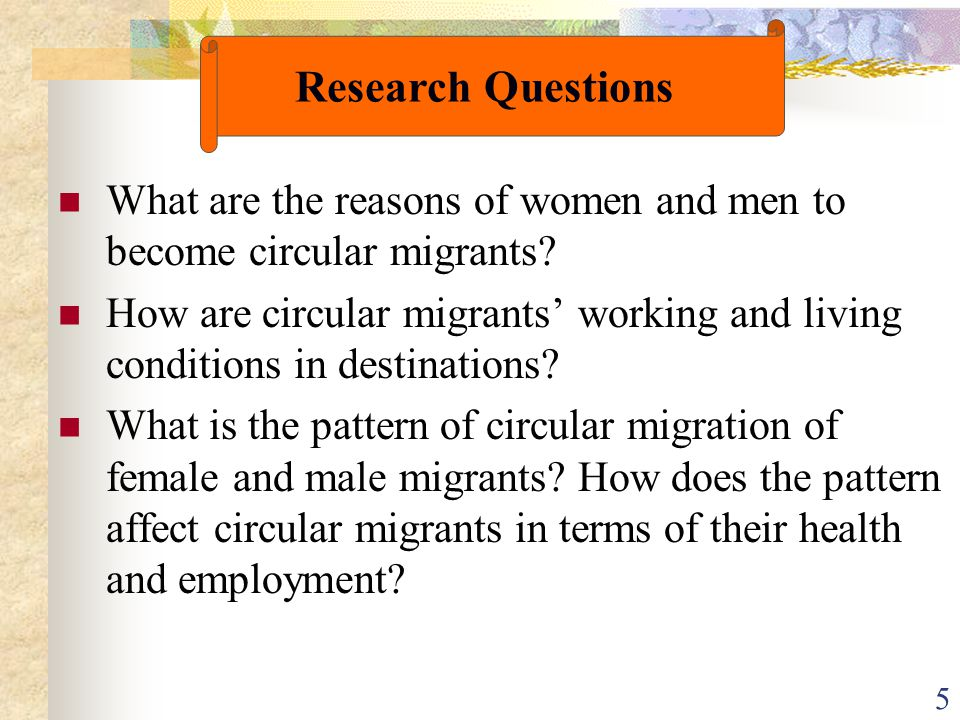 5 What are the reasons of women and men to become circular migrants? How are circular migrants' working and living conditions in destinations? What is