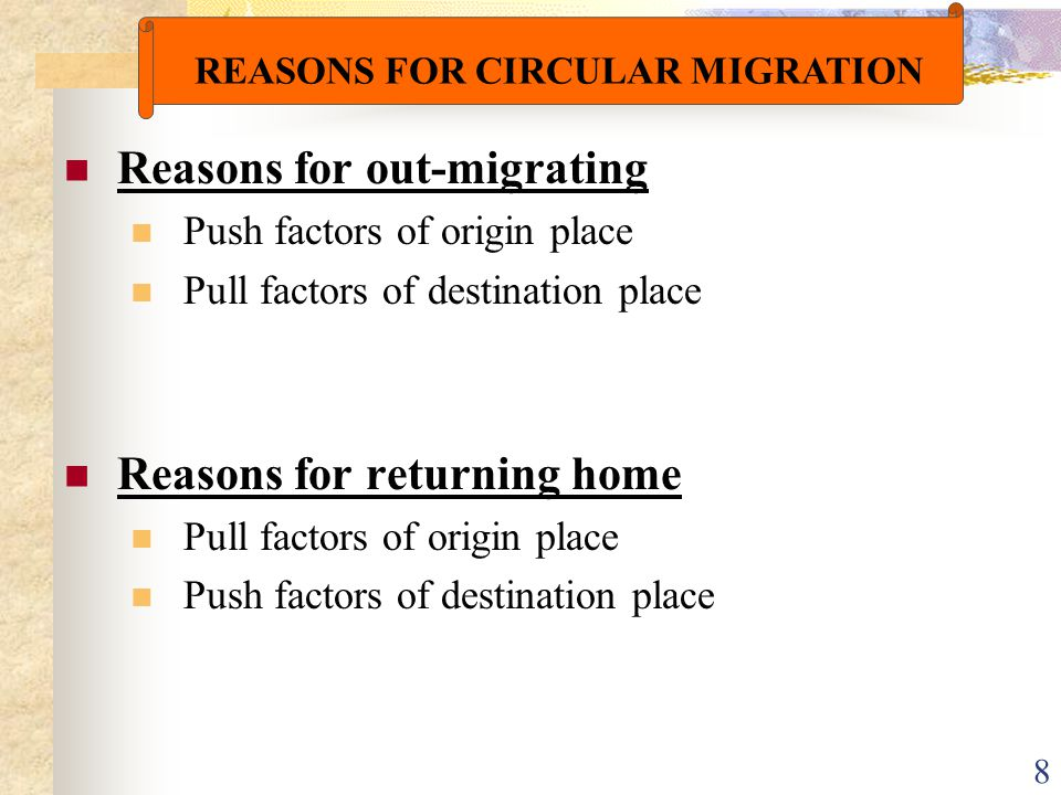 8 Reasons for out-migrating Push factors of origin place Pull factors of destination place Reasons for returning home Pull factors of origin place Pus