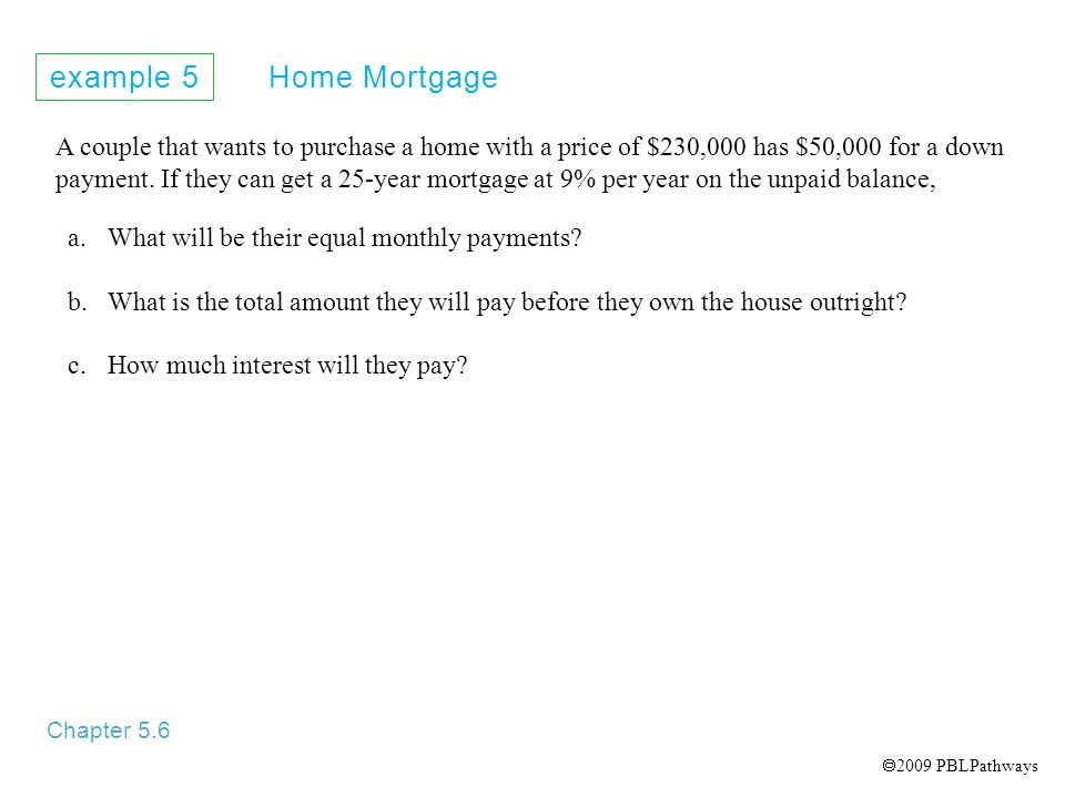 A couple that wants to purchase a home with a price of $230,000 has $50,000 for a down payment.