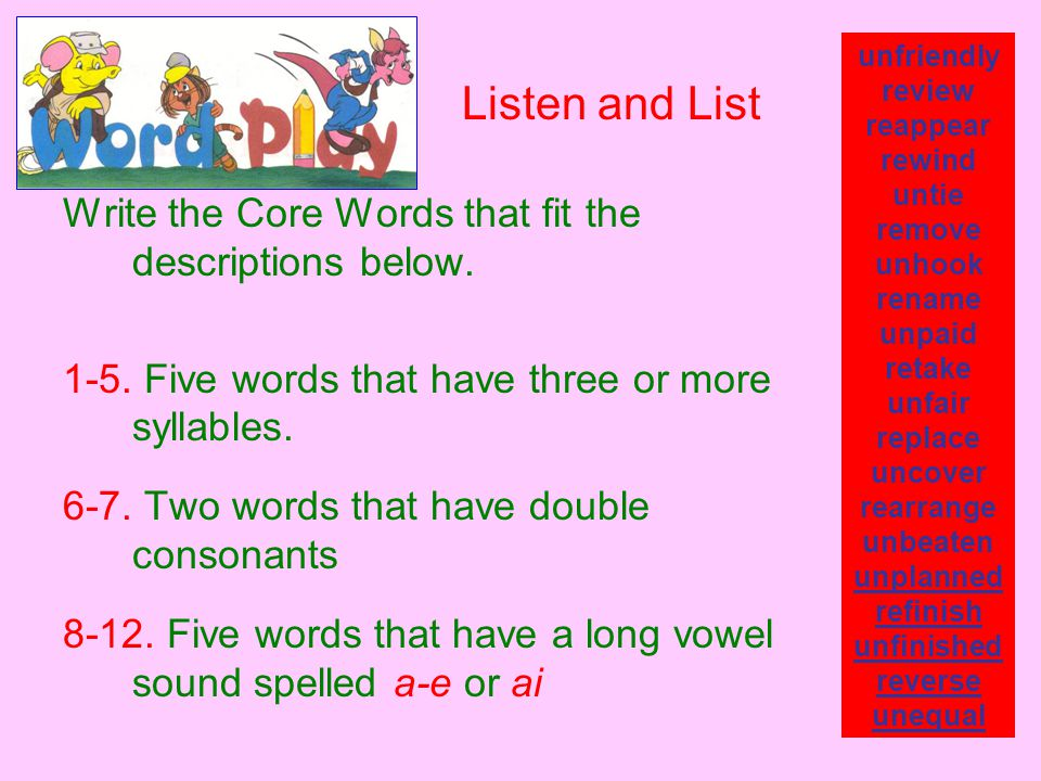 Write the Core Words that fit the descriptions below. 1-5. Five words that have three or more syllables. 6-7. Two words that have double consonants 8-