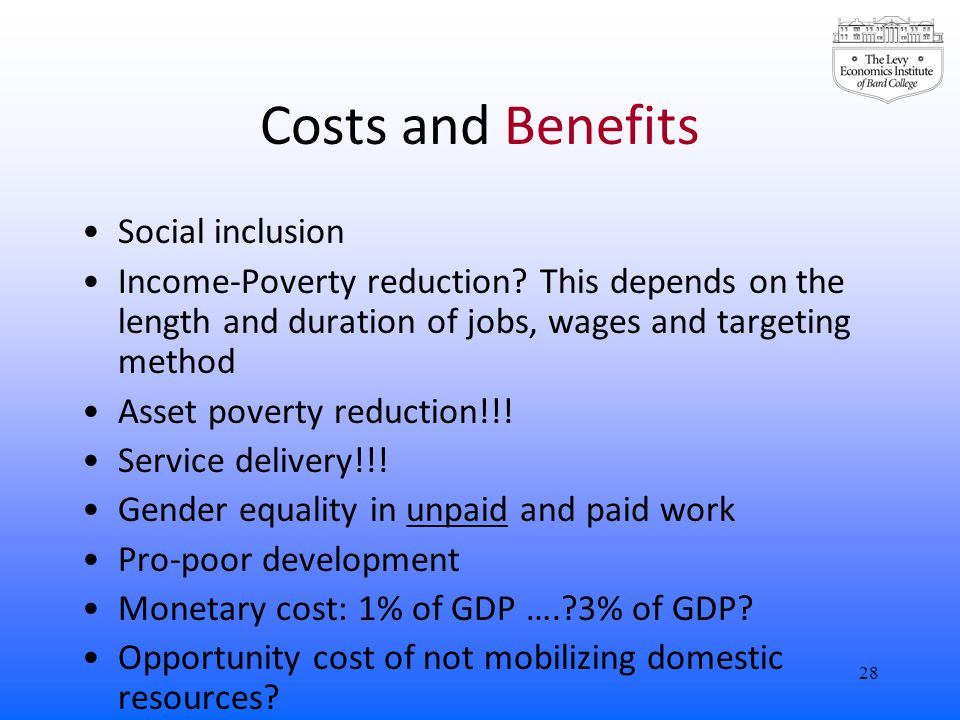 Costs and Benefits Social inclusion Income-Poverty reduction.