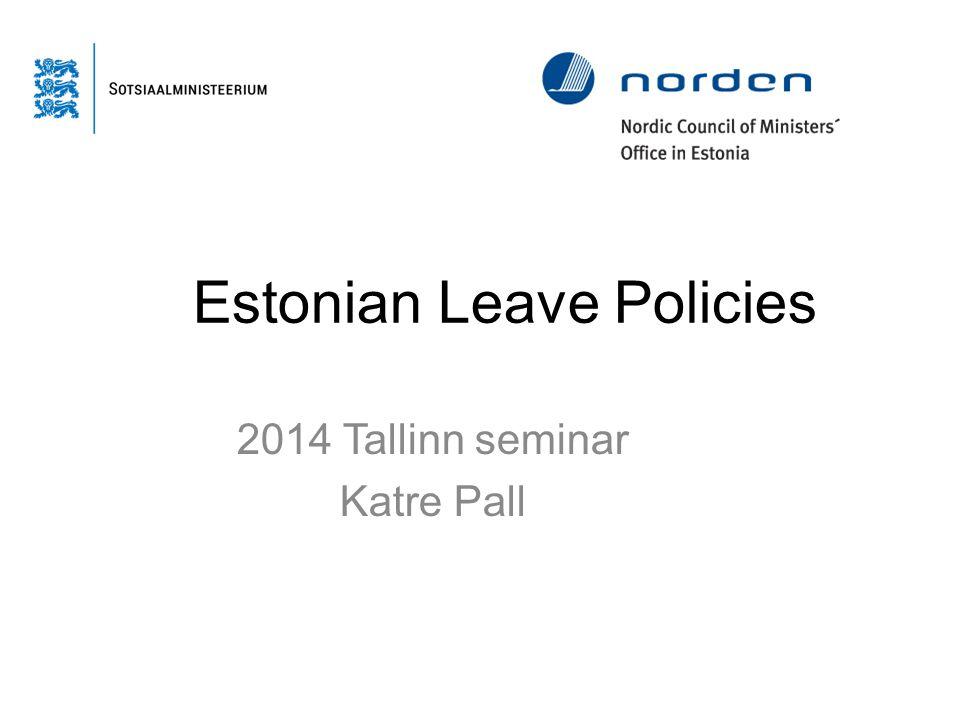 Estonian Leave Policies 2014 Tallinn seminar Katre Pall