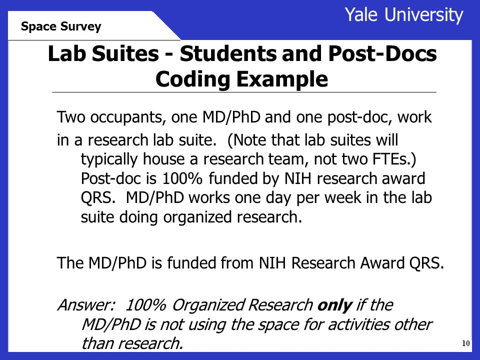 10 Yale University Space Survey Lab Suites - Students and Post-Docs Coding Example Two occupants, one MD/PhD and one post-doc, work in a research lab suite.