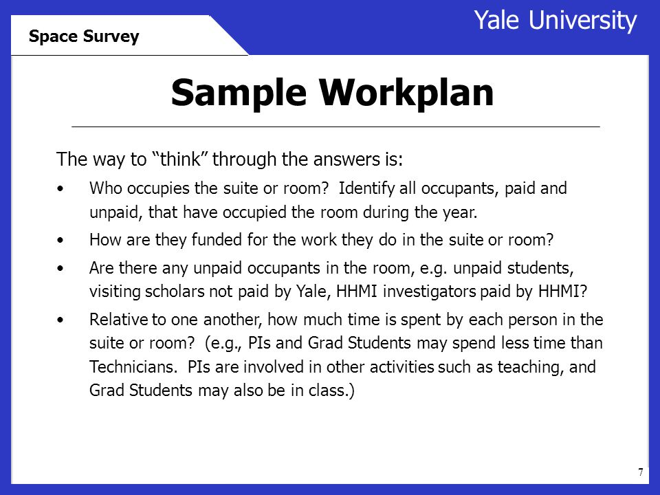 7 Yale University Space Survey Sample Workplan The way to think through the answers is: Who occupies the suite or room.
