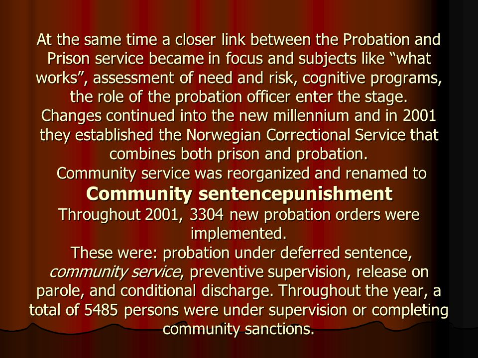 "At the same time a closer link between the Probation and Prison service became in focus and subjects like ""what works"", assessment of need and risk, c"