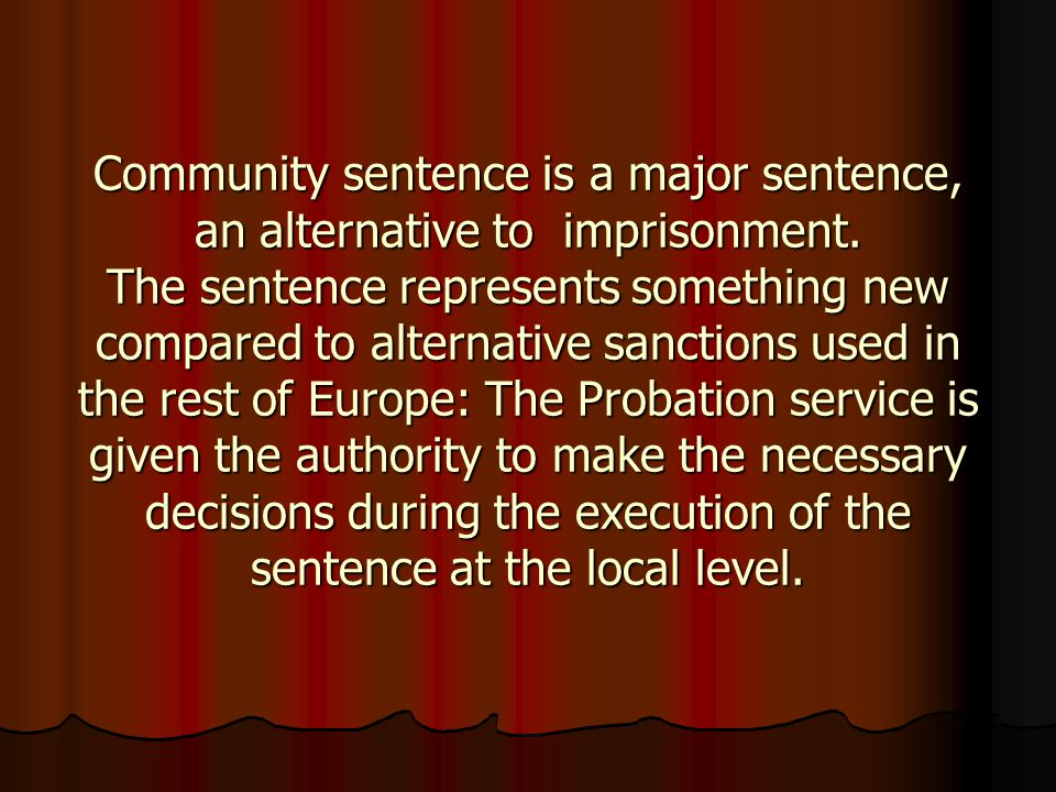 Community sentence is a major sentence, an alternative to imprisonment. The sentence represents something new compared to alternative sanctions used i