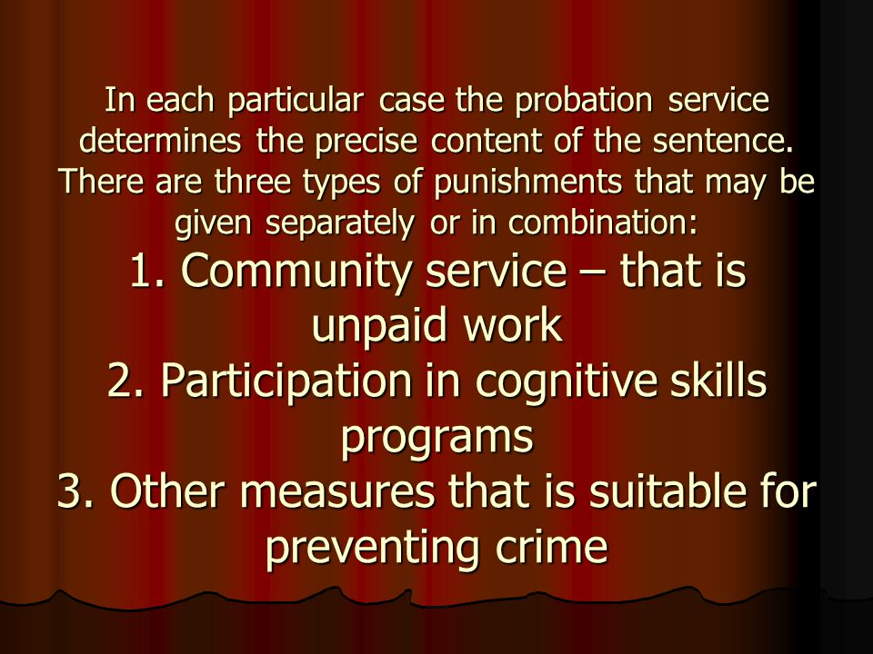 In each particular case the probation service determines the precise content of the sentence. There are three types of punishments that may be given s