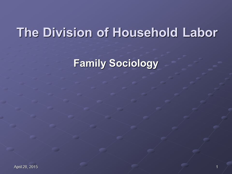 1April 28, 2015April 28, 2015April 28, 2015 The Division of Household Labor Family Sociology