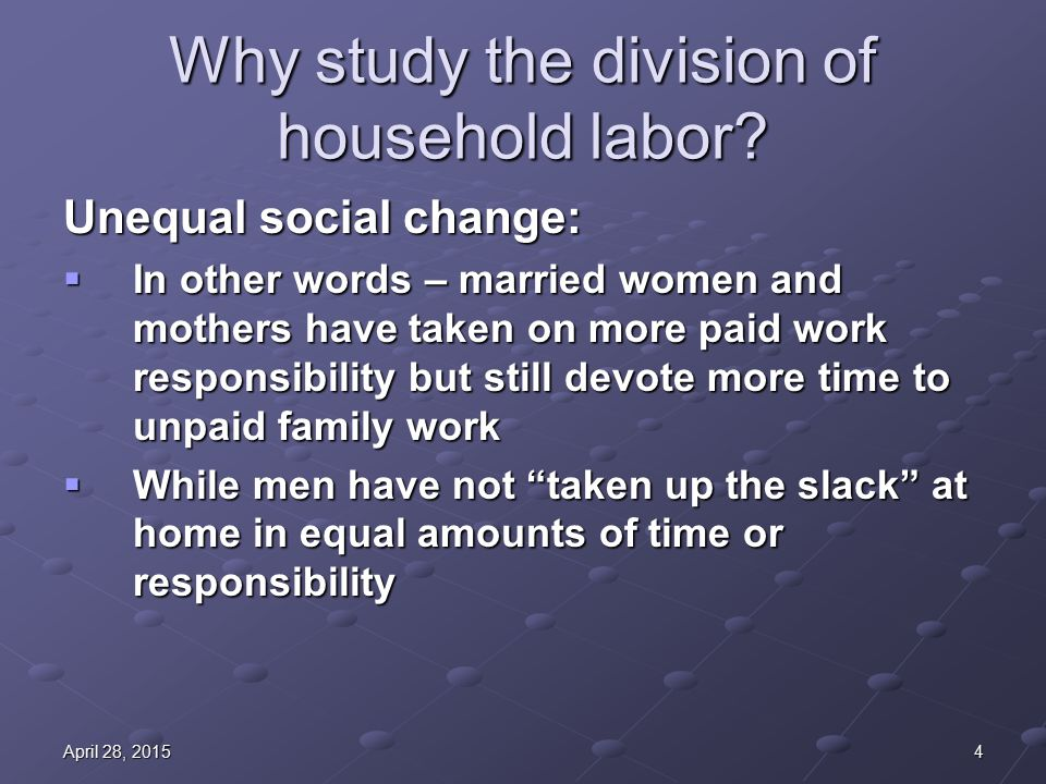 4April 28, 2015April 28, 2015April 28, 2015 Why study the division of household labor.