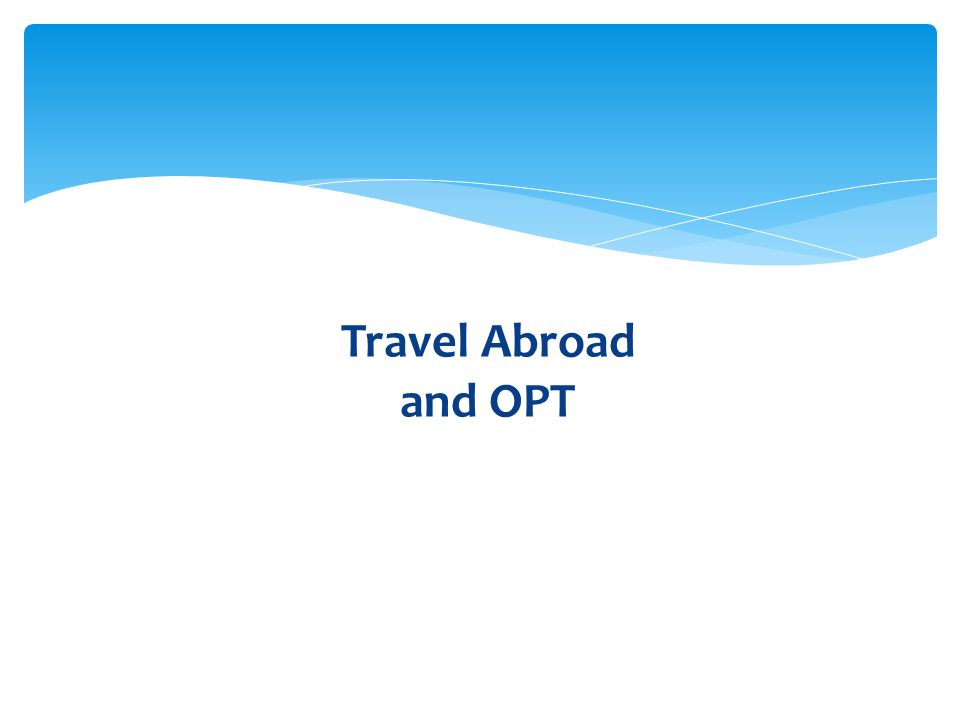 Travel Abroad and OPT
