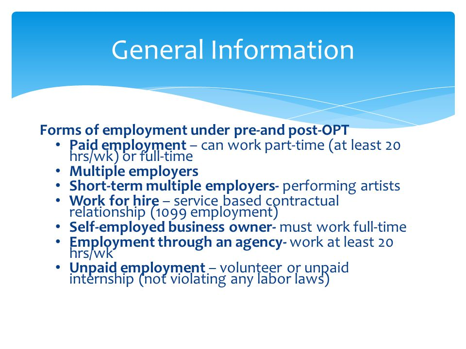 Forms of employment under pre-and post-OPT Paid employment – can work part-time (at least 20 hrs/wk) or full-time Multiple employers Short-term multip
