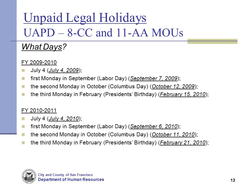 City and County of San Francisco Department of Human Resources 13 Unpaid Legal Holidays UAPD – 8-CC and 11-AA MOUs What Days.