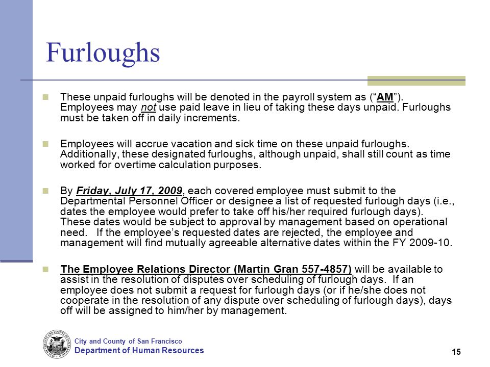 City and County of San Francisco Department of Human Resources 15 Furloughs These unpaid furloughs will be denoted in the payroll system as ( AM ).