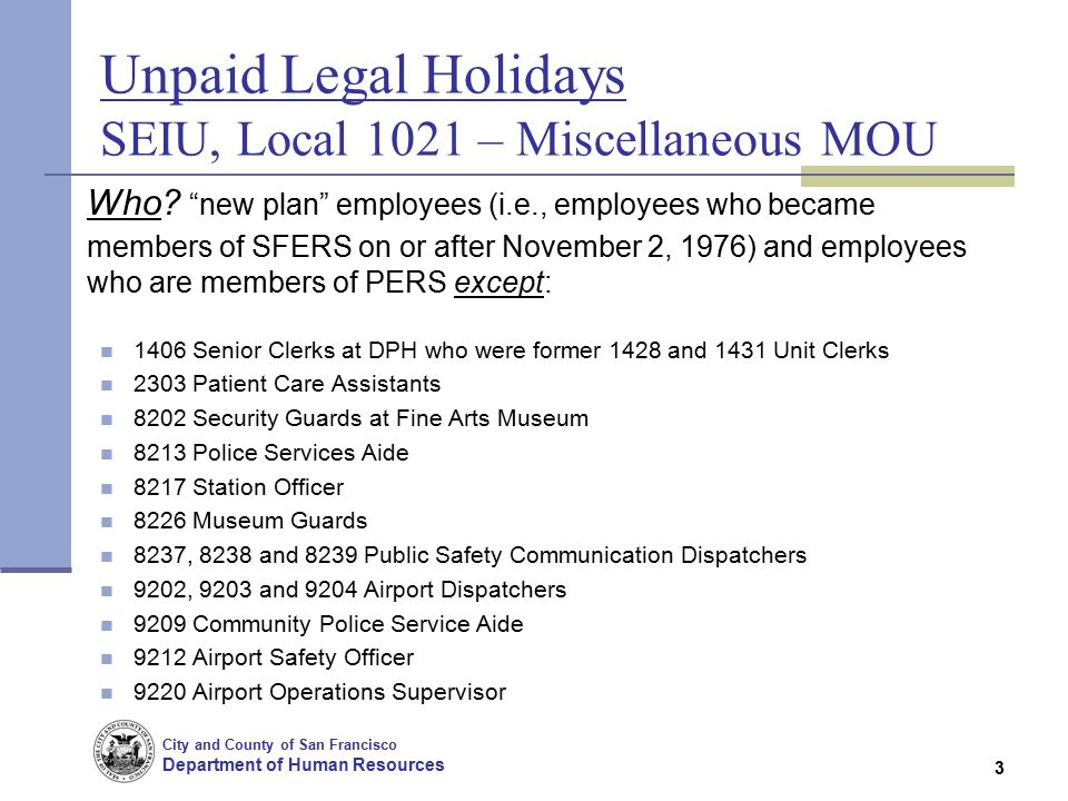 City and County of San Francisco Department of Human Resources 3 Unpaid Legal Holidays SEIU, Local 1021 – Miscellaneous MOU Who.