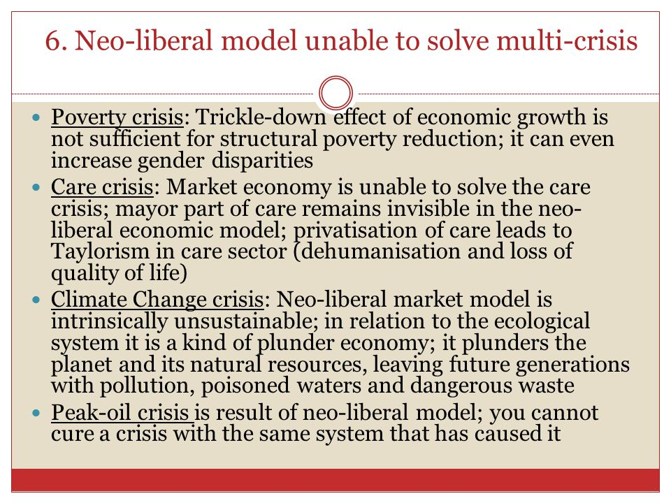 6. Neo-liberal model unable to solve multi-crisis Poverty crisis: Trickle-down effect of economic growth is not sufficient for structural poverty redu